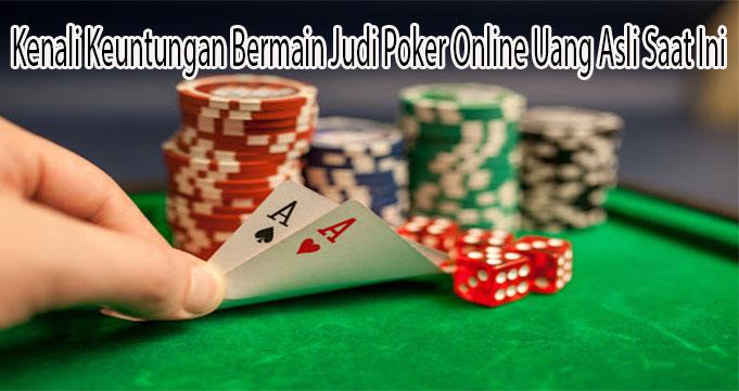 Kenali Keuntungan Bermain Judi Poker Online Uang Asli Saat Ini