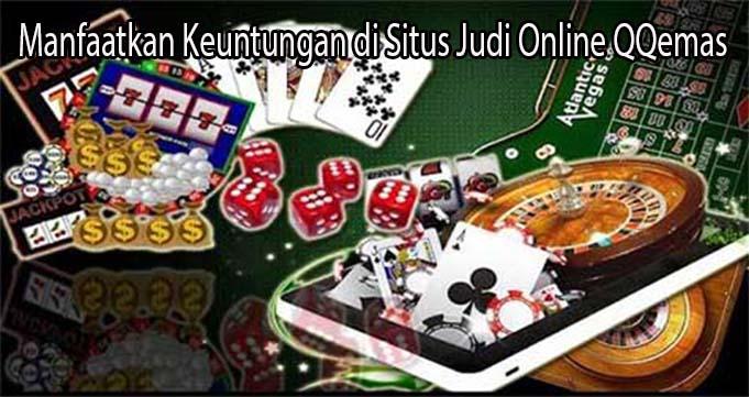 Manfaatkan Keuntungan di Situs Judi Online QQemas