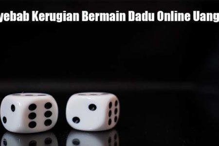 Penyebab Kerugian Bermain Dadu Online Uang Asli