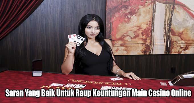Saran Yang Baik Untuk Raup Keuntungan Main Casino Online