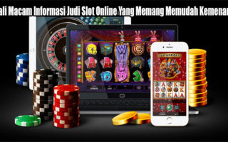 Kenali Macam Informasi Judi Slot Online Yang Memang Memudah Kemenangan