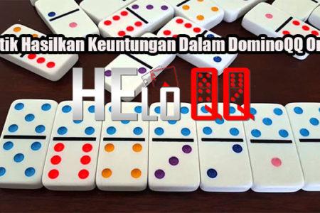 Taktik Hasilkan Keuntungan Dalam DominoQQ Online